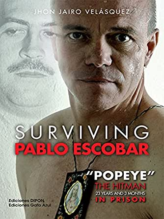 "Surviving Pablo Escobar: ""Popeye"" The Hitman 23 Years and"
