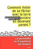 Comment éviter de se fâcher avec la terre entière en devenant parent - La parentalité en 9 questions qui divisent