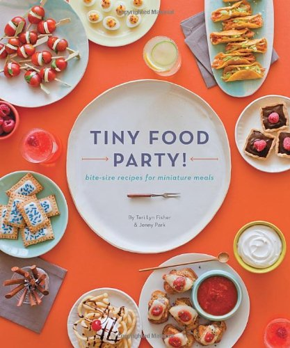 Tiny Food Party!: Bite-Size Recipes for Miniature (Tolle Die Für Party Halloween Ideen)