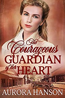The Courageous Guardian Of Her Heart: A Historical Western Romance Book por Aurora Hanson Gratis