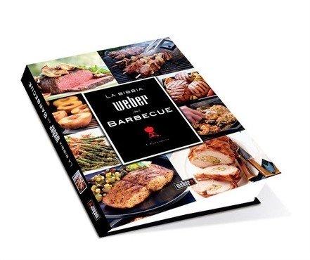 Ricettario la Bibbia del Barbecue Weber. Raccolta pratica e completa di 160 ricette e 130 tecniche di preparzione del barbecue - Weber Grill-freistehend