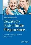 Slowakisch-Deutsch für die Pflege zu Hause: slovensko-nemecky pre domácu opateru starších