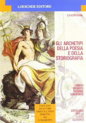 Gli archetipi della poesia e della storiografia. Omero, Erodoto Tucidide, Senofonte. Per il Liceo classico