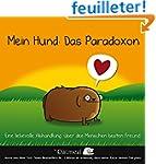 Mein Hund - ein Paradoxon: Eine liebe...