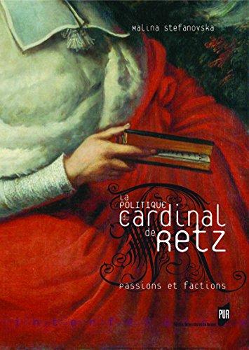 Livres gratuits en ligne La politique du cardinal de Retz: Passions et factions pdf ebook