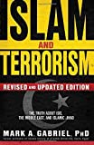 Islam and Terrorism (Revised and Updated Edition): The Truth About ISIS, the Middle East and Islamic Jihad by Mark A Gabriel (2015-09-01)