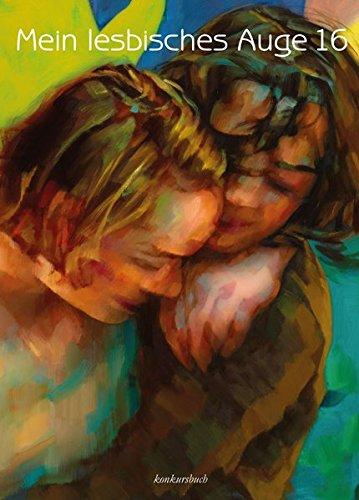 Mein lesbisches Auge 16: Das lesbische Jahrbuch der Erotik