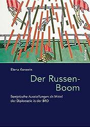 Der Russen-Boom: Sowjetische Ausstellungen als Mittel der Diplomatie in der BRD (Das östliche Europa: Kunst- und Kulturgeschichte, Band 3)