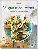 Vegan mediterran: Genussvoll rund ums Mittelmeer