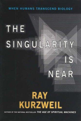 The Singularity is Near by Raymond Kurzweil (2006-03-09)