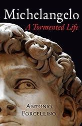 Michelangelo: A Tormented Life: A Turbulent Life