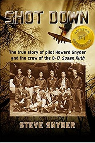 ebook: SHOT DOWN: The true story of pilot Howard Snyder and the crew of the B-17 Susan Ruth (B00N5CL5XG)