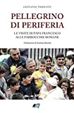Pellegrino di periferia: Le visite di Papa Francesco alle parrocchie romane (Italian Edition)