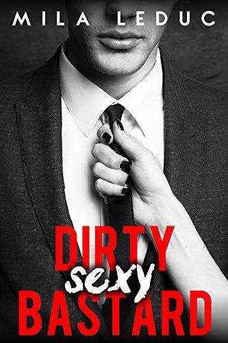 Dirty Sexy BASTARD: (Nouvelle TABOU, Frre de la Meilleure Amie, Trop HOT, Alpha Male)