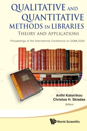 Qualitative And Quantitative Methods In Libraries: Theory And Application - Proceedings Of The International Conference On Qqml2009