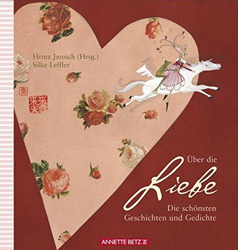 Über die Liebe: Die schönsten Gedichte und Geschichten