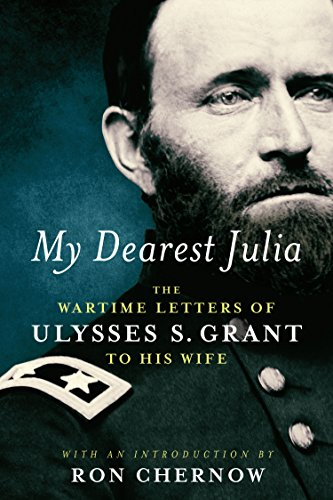 My Dearest Julia: The Wartime Letters of Ulysses S. Grant to His Wife A Library of America Special Publication (Library of America Special Publications)