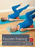 Faszien-Training: Jünger, schöner & beweglicher