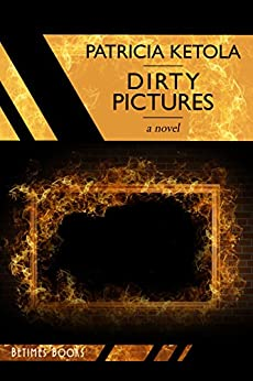 Dirty Pictures by [Ketola, Patricia]