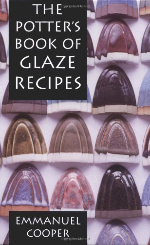 By Emmanuel Cooper The Potter's Book of Glaze Recipes (New, Fully Revised Ed)