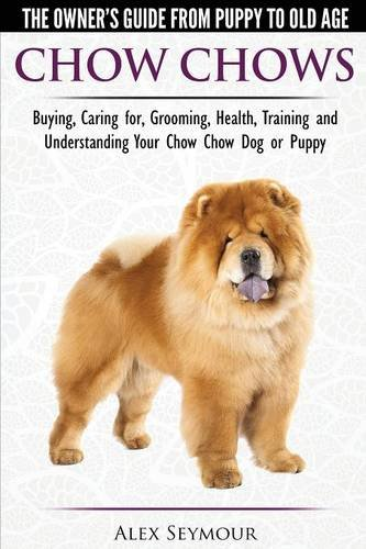 chow-chows-the-owners-guide-from-puppy-to-old-age-buying-caring-for-grooming-health-training-and-und