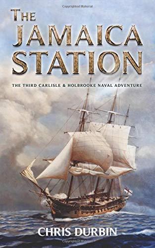 The Jamaica Station: The Third Carlisle & Holbrooke Naval Adventure (Carlisle & Holbrooke Naval Adventures) por Chris Durbin