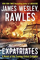 Expatriates: A Novel of the Coming Global Collapse by James Wesley Rawles (30-Sep-2014) Paperback