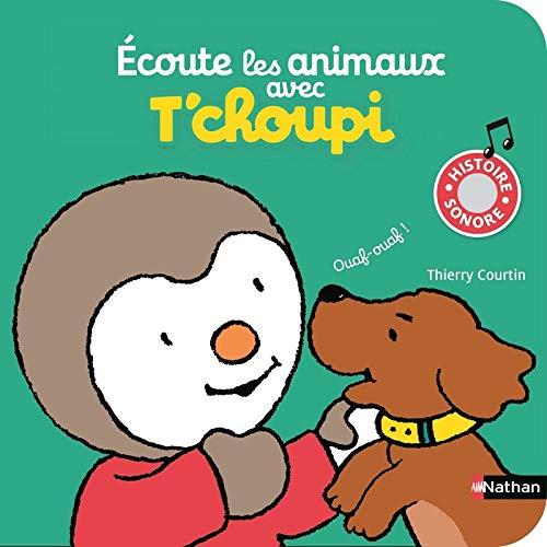 Ecoute les animaux avec T'choupi - Dès 2 ans