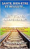 Image de SANTE, BIEN-ETRE ET REUSSITE... LES 7 ETAPES INDISPENSABLES: Guide Pratique pour le Corps et l'Esprit, Forme et Détente, Succès et Motivation, Alime
