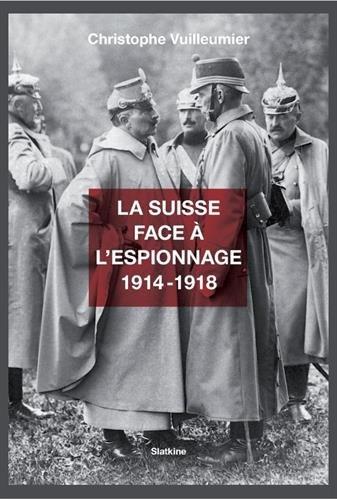La Suisse face  l'espionnage : 1914-1918