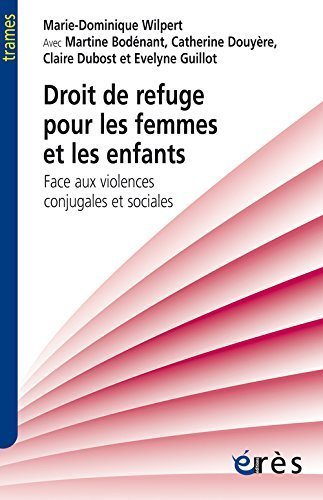 Droit de refuge pour les femmes et les enfants : Face aux violences conjugales et sociales de Marie-Dominique Wilpert (23 avril 2015) Poche