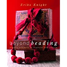 Beyond Beading: Jewelry Projects to Instruct and Inspire by Erika Knight (2008-05-06)
