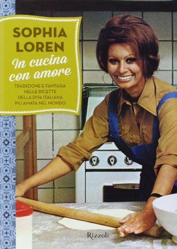 In cucina con amore. Tradizione e fantasia nelle ricette della diva più amata d'Italia