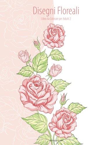 Disegni Floreali: Libro Da Colorare Per Adulti: 2