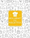 Mon Carnet De Recettes: Cahier De Recettes à Remplir Avec 100 Recettes,En Format XXl,Notes & Photographie de Vos Plats,120 Pages