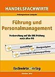 Handelsfachwirte: Führung und Personalmanagement: Vorbereitung auf die IHK-Prüfungen nach alter PO