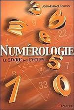 Numérologie - Le livre des cycles de Jean-Daniel Fermier
