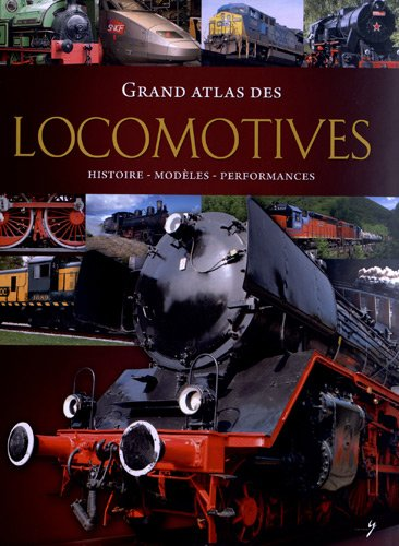 Grand atlas des locomotives : Histoire, modles, performances