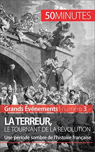 Livre gratuits La Terreur, le tournant de la Révolution: Une période sombre de l'histoire française (Grands Événements t. 3) pdf