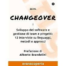 Changeover: Sviluppo del software e gestione di team e progetti: 12 interviste su linguaggi, metodi e approcci