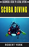 Scuba Diving: Beginners Guide to Scuba Diving