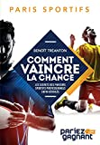 Paris sportifs - Comment vaincre la chance: Les secrets des parieurs sportifs professionnels enfin dévoilés