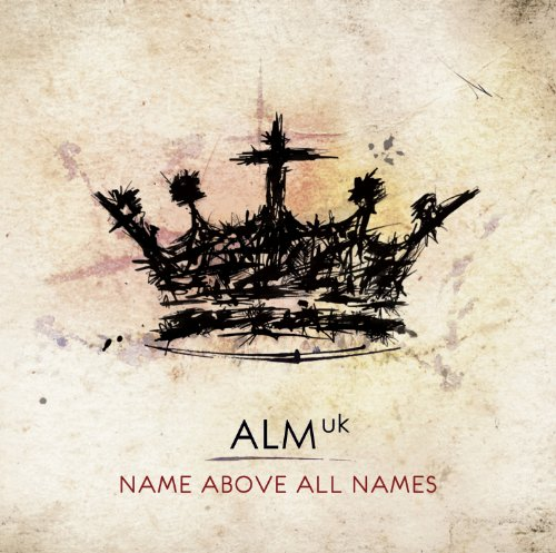 ALM UK: Name Above All Names Digital Songbook
