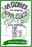49 Excuses for Skipping Gym Class (The 49... Series Book 5) by James Warwood