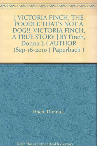 Finch 16 ([ VICTORIA FINCH, THE POODLE THAT'S NOT A DOG!!: VICTORIA FINCH, A TRUE STORY ] BY Finch, Donna L ( AUTHOR )Sep-16-2010 ( Paperback ))
