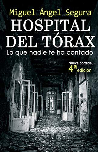 Hospital del Tórax: Lo que nadie te ha contado (4ª edición) por Miguel Ángel Segura