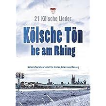 Kölsche Tön he am Rhing: 21 Kölsche Lieder - Noten und Texte bearbeitet für Klavier, Gitarre & Gesang