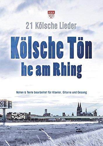 Für Noten Klavier Gitarre Und (Kölsche Tön he am Rhing: 21 Kölsche Lieder - Noten und Texte bearbeitet für Klavier, Gitarre & Gesang)