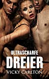 Image de Ultrascharfe Dreier. Sammelband (Sex zu dritt): Sexgeschichten - Erotikgeschichten