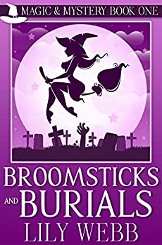 Broomsticks and Burials: Paranormal Cozy Mystery (Magic & Mystery Book 1) (English Edition) van [Webb, Lily]